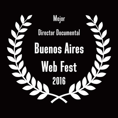 Mejor Director Documental — Buenos Aires Web Fest 2016