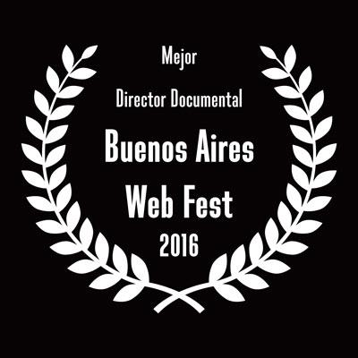 Mejor Director Documental — Buenos Aires Web Fest 2016