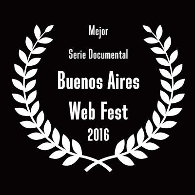 Mejor Serie Documental — Buenos Aires Web Fest 2016